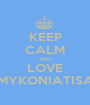 KEEP CALM AND LOVE MYKONIATISA - Personalised Poster A1 size