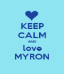 KEEP CALM AND love MYRON - Personalised Poster A1 size