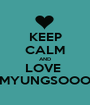 KEEP CALM AND LOVE  MYUNGSOOO - Personalised Poster A1 size