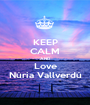 KEEP CALM AND Love Núria Vallverdú - Personalised Poster A1 size