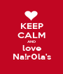 KEEP CALM AND love Na!r0la's - Personalised Poster A1 size