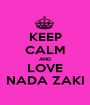 KEEP CALM AND LOVE NADA ZAKI - Personalised Poster A1 size