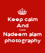 Keep calm And Love Nadeem alam photography - Personalised Poster A1 size