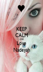 KEEP CALM AND Love Nadeyah - Personalised Poster A1 size