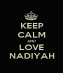 KEEP CALM AND LOVE NADIYAH - Personalised Poster A1 size