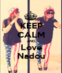 KEEP CALM AND Love Nadou - Personalised Poster A1 size