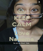 KEEP CALM AND Love Naeema - Personalised Poster A1 size