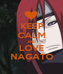 KEEP CALM AND LOVE NAGATO - Personalised Poster A1 size