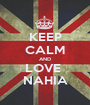 KEEP CALM AND LOVE  NAHIA - Personalised Poster A1 size