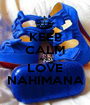 KEEP CALM AND LOVE NAHIMANA - Personalised Poster A1 size