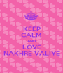 KEEP CALM AND LOVE NAKHRE VALIYE - Personalised Poster A1 size