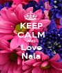 KEEP CALM AND Love Nala - Personalised Poster A1 size