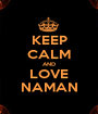KEEP CALM AND LOVE NAMAN - Personalised Poster A1 size