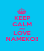 KEEP CALM AND LOVE NAMEKO!! - Personalised Poster A1 size