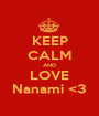 KEEP CALM AND LOVE Nanami <3 - Personalised Poster A1 size