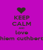KEEP CALM AND love nashiem cuthbertson - Personalised Poster A1 size