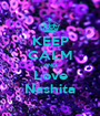 KEEP CALM AND Love Nashita - Personalised Poster A1 size