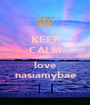 KEEP CALM AND love nasiamybae - Personalised Poster A1 size