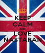 KEEP CALM AND LOVE NASTARAN - Personalised Poster A1 size