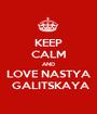 KEEP CALM AND LOVE NASTYA  GALITSKAYA - Personalised Poster A1 size