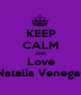 KEEP CALM AND Love Natalia Venegas - Personalised Poster A1 size