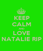 KEEP CALM AND LOVE NATALIE RIP - Personalised Poster A1 size