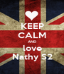 KEEP CALM AND love Nathy S2 - Personalised Poster A1 size