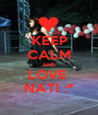 KEEP CALM AND LOVE  NATI :* - Personalised Poster A1 size