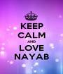 KEEP CALM AND LOVE NAYAB - Personalised Poster A1 size