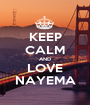 KEEP CALM AND LOVE NAYEMA - Personalised Poster A1 size