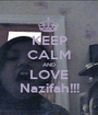 KEEP CALM AND LOVE Nazifah!!! - Personalised Poster A1 size
