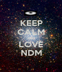 KEEP CALM AND LOVE NDM - Personalised Poster A1 size