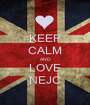 KEEP CALM AND LOVE NEJC - Personalised Poster A1 size