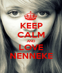 KEEP CALM AND LOVE NENNEKE - Personalised Poster A1 size
