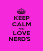 KEEP CALM AND LOVE NERD'S   - Personalised Poster A1 size