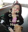 Keep Calm  And Love Neri - Personalised Poster A1 size