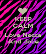 KEEP CALM And Love Nessa And Jolie - Personalised Poster A1 size