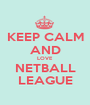 KEEP CALM AND LOVE NETBALL LEAGUE - Personalised Poster A1 size