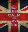 KEEP CALM AND Love     Nia . !  - Personalised Poster A1 size