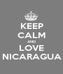 KEEP CALM AND LOVE NICARAGUA - Personalised Poster A1 size