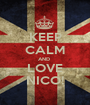 KEEP CALM AND  LOVE NICO! - Personalised Poster A1 size