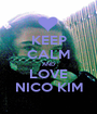 KEEP CALM AND LOVE NICO KIM - Personalised Poster A1 size