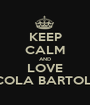 KEEP CALM AND LOVE NICOLA BARTOLINI - Personalised Poster A1 size