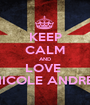 KEEP CALM AND LOVE  NICOLE ANDREI - Personalised Poster A1 size