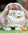 KEEP CALM AND LOVE nienke - Personalised Poster A1 size