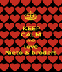KEEP CALM AND love Nieto & broders - Personalised Poster A1 size