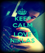 KEEP CALM AND LOVE NIKLAS - Personalised Poster A1 size