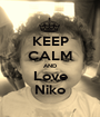 KEEP CALM AND Love Niko - Personalised Poster A1 size