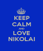 KEEP CALM AND LOVE NIKOLAI - Personalised Poster A1 size