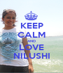 KEEP CALM AND LOVE NILUSHI - Personalised Poster A1 size